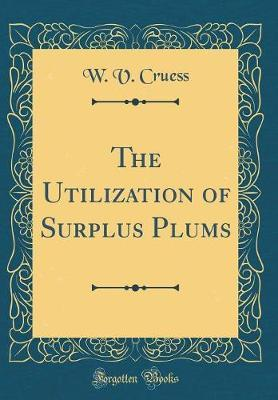 The Utilization of Surplus Plums (Classic Reprint)