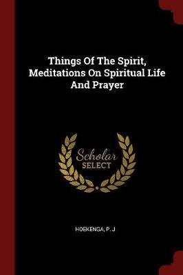Things of the Spirit, Meditations on Spiritual Life and Prayer
