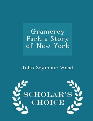 Gramercy Park a Story of New York - Scholar's Choice Edition