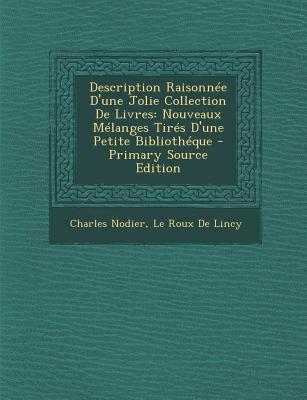 Description Raisonnee D'Une Jolie Collection de Livres