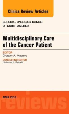 Multidisciplinary Care of the Cancer Patient , An Issue of Surgical Oncology Clinics, 1e
