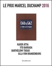 Le prix Marcel Duchamp 2016. Kader Attia, Yto Barrada, Bathélémy Toguo, Ulla von Brandenburg. Ediz. illustrata