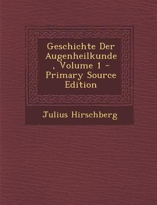 Geschichte Der Augenheilkunde, Volume 1