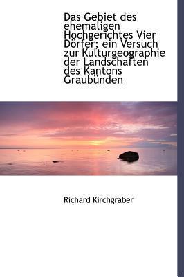 Das Gebiet Des Ehemaligen Hochgerichtes Vier D Rfer; Ein Versuch Zur Kulturgeographie Der Landschaft