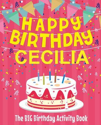 Happy Birthday Cecilia - The Big Birthday Activity Book