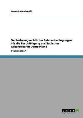 Veränderung rechtlicher Rahmenbedingungen für die Beschäftigung ausländischer Mitarbeiter in Deutschland