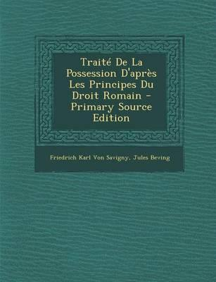 Traite de La Possession D'Apres Les Principes Du Droit Romain