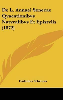 de L. Annaei Senecae Qvaestionibvs Natvralibvs Et Epistvlis (1872)