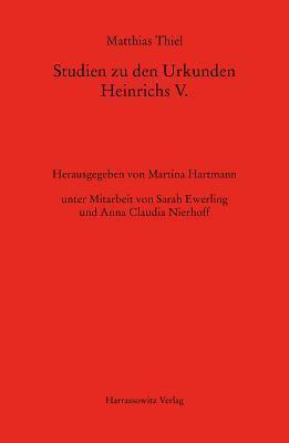 Studien Zu Den Urkunden Heinrichs V