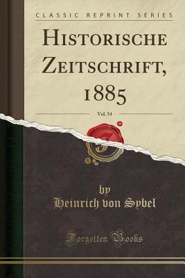 Historische Zeitschrift, 1885, Vol. 54 (Classic Reprint)
