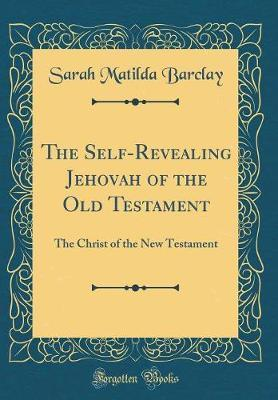 The Self-Revealing Jehovah of the Old Testament