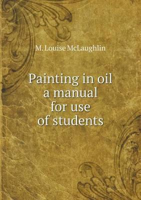 Painting in Oil a Manual for Use of Students