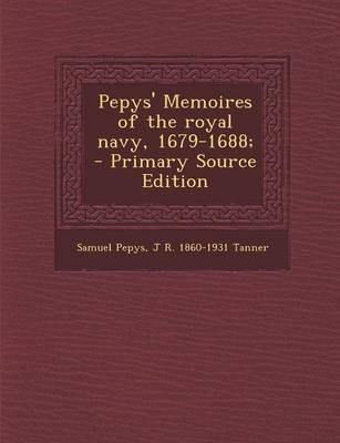 Pepys' Memoires of the Royal Navy, 1679-1688; - Primary Source Edition