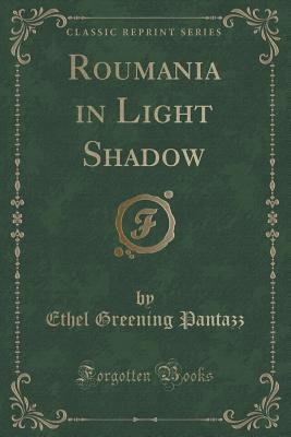 Roumania in Light Shadow (Classic Reprint)