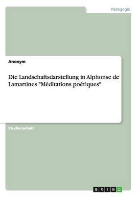 Die Landschaftsdarstellung in Alphonse de Lamartines Méditations poétiques