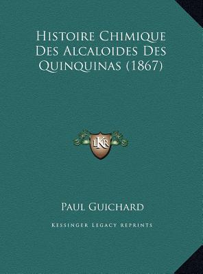 Histoire Chimique Des Alcaloides Des Quinquinas (1867)