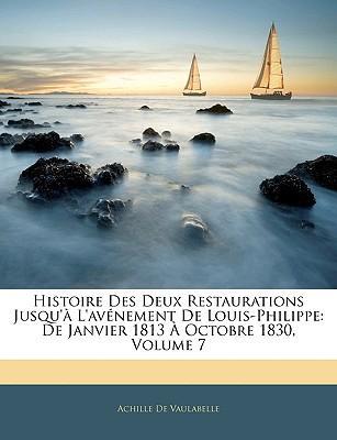 Histoire Des Deux Restaurations Jusqu' L'Avnement de Louis-Philippe