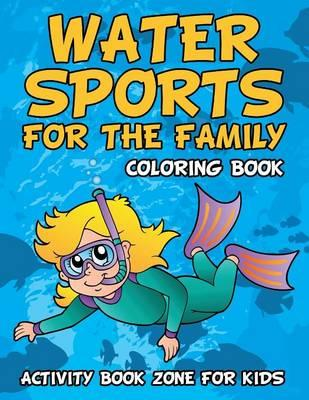 Water Sports for the Family Coloring Book