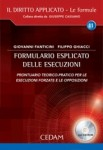 Formulario esplicato delle esecuzioni. Prontuario teorico-pratico per le esecuzioni forzate e le opposizioni. Con CD-ROM
