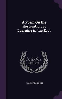 A Poem on the Restoration of Learning in the East