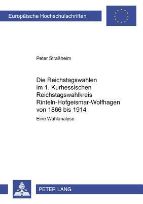 Die Reichstagswahlen im 1. Kurhessischen Reichstagswahlkreis Rinteln-Hofgeismar-Wolfhagen von 1866 bis 1914