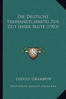 Die Deutsche Freihandelspartei Zur Zeit Ihrer Blute (1903)