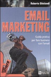 Email marketing. Guida pratica per fare business con le mail