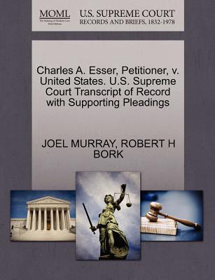 Charles A. Esser, Petitioner, V. United States. U.S. Supreme Court Transcript of Record with Supporting Pleadings