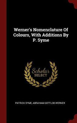 Werner's Nomenclature of Colours, with Additions by P. Syme