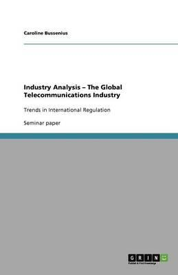 Industry Analysis -  The Global Telecommunications Industry