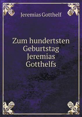 Zum Hundertsten Geburtstag Jeremias Gotthelfs