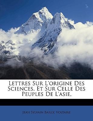 Lettres Sur L'origine Des Sciences, Et Sur Celle Des Peuples De L'asie,