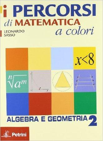 I percorsi di matematica a colori. Algebra e gemometria. Con quaderno di recupero. Per le Scuole superiori