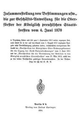 Zusammenstellung Von Bestimmungen Usw., Die Zur Geschäfts-anweisung Für Die Oberförster Der Königlich Preussischen Staatsforsten Vom 4. Juni 1870