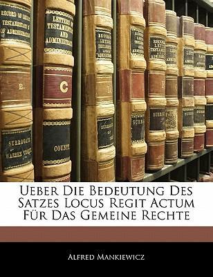 Ueber Die Bedeutung Des Satzes Locus Regit Actum F R Das Gemeine Rechte