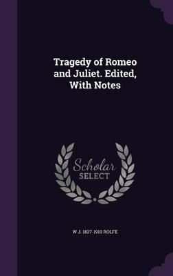 Tragedy of Romeo and Juliet. Edited, with Notes