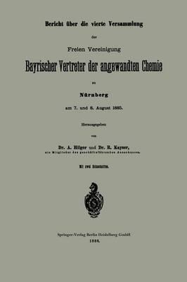 Bericht Über Die Vierte Versammlung Der Freien Vereinigung Bayrischer Vertreter Der Angewandten Chemie Zu Nürnberg Am 7. Und 8. August 1885