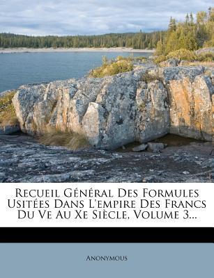 Recueil G N Ral Des Formules Usit Es Dans L'Empire Des Francs Du Ve Au Xe Si Cle, Volume 3.