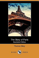 The Story of Paris (Illustrated Edition) (Dodo Press)