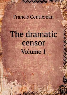 The Dramatic Censor Volume 1