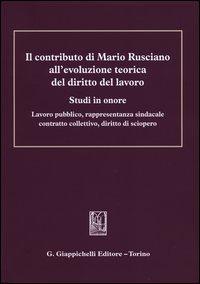 Il contributo di Mario Rusciano all'evoluzione teorica del diritto del lavoro. Studi in onore. Lavoro pubblico, rappresentanza sindacale, contratto collettivo...