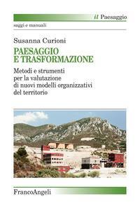 Paesaggio e trasformazione. Metodi e strumenti per la valutazione di nuovi modelli organizzativi del territorio