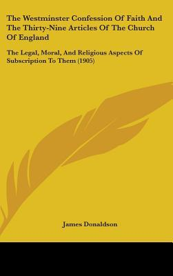 The Westminster Confession of Faith and the Thirty-Nine Articles of the Church of England