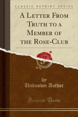 A Letter From Truth to a Member of the Rose-Club (Classic Reprint)