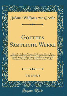 Goethes Sämtliche Werke, Vol. 15 of 36