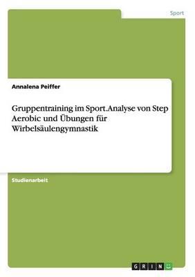 Gruppentraining im Sport. Analyse von Step Aerobic und Übungen für Wirbelsäulengymnastik