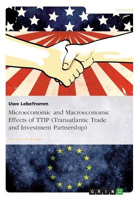 Microeconomic and Macroeconomic Effects of TTIP (Transatlantic Trade and Investment Partnership)
