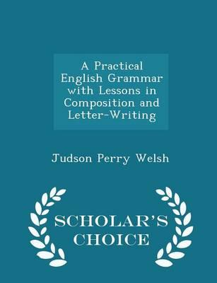 A Practical English Grammar with Lessons in Composition and Letter-Writing - Scholar's Choice Edition