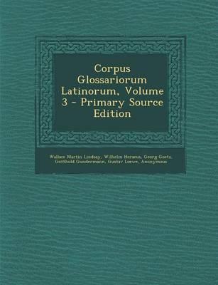 Corpus Glossariorum Latinorum, Volume 3 - Primary Source Edition