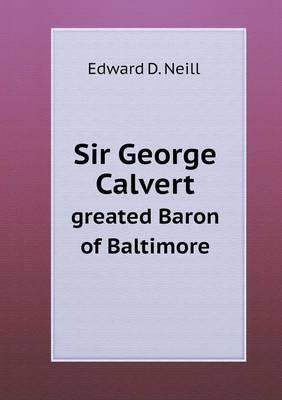 Sir George Calvert Greated Baron of Baltimore
